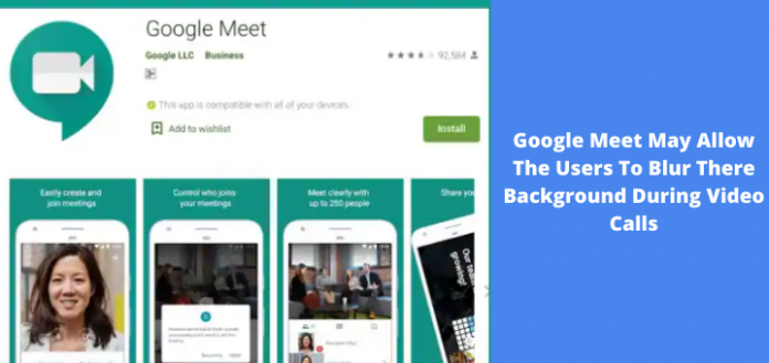 Google Meet May Allow The Users To Blur There Background During Video