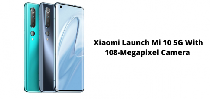 Xiaomi Launch Mi 10 5G With 108-Megapixel Camera