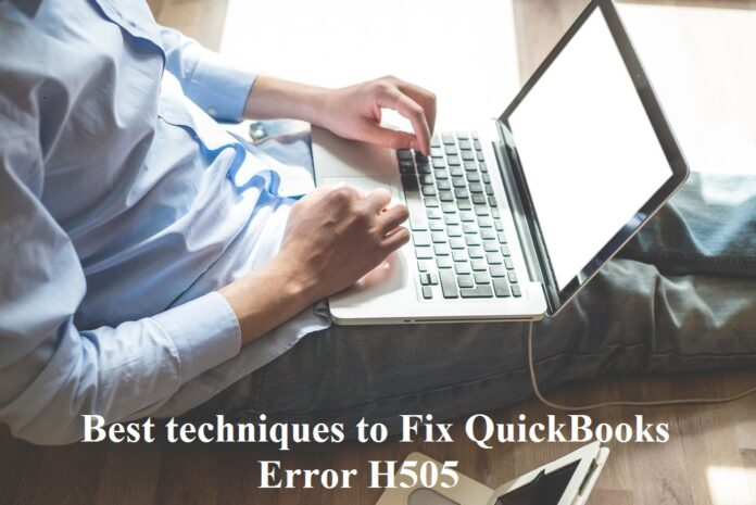 Best techniques to Fix QuickBooks Error H505